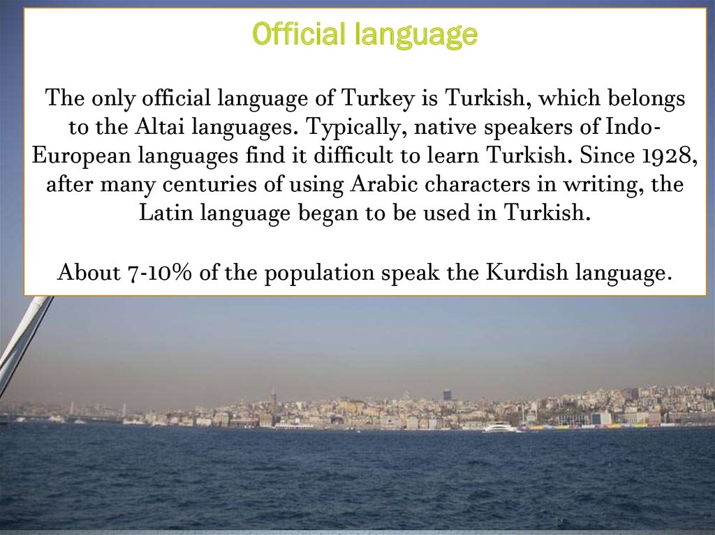 Official language The only official language of Turkey is Turkish, which belongs to the Altai languages. Typically, native