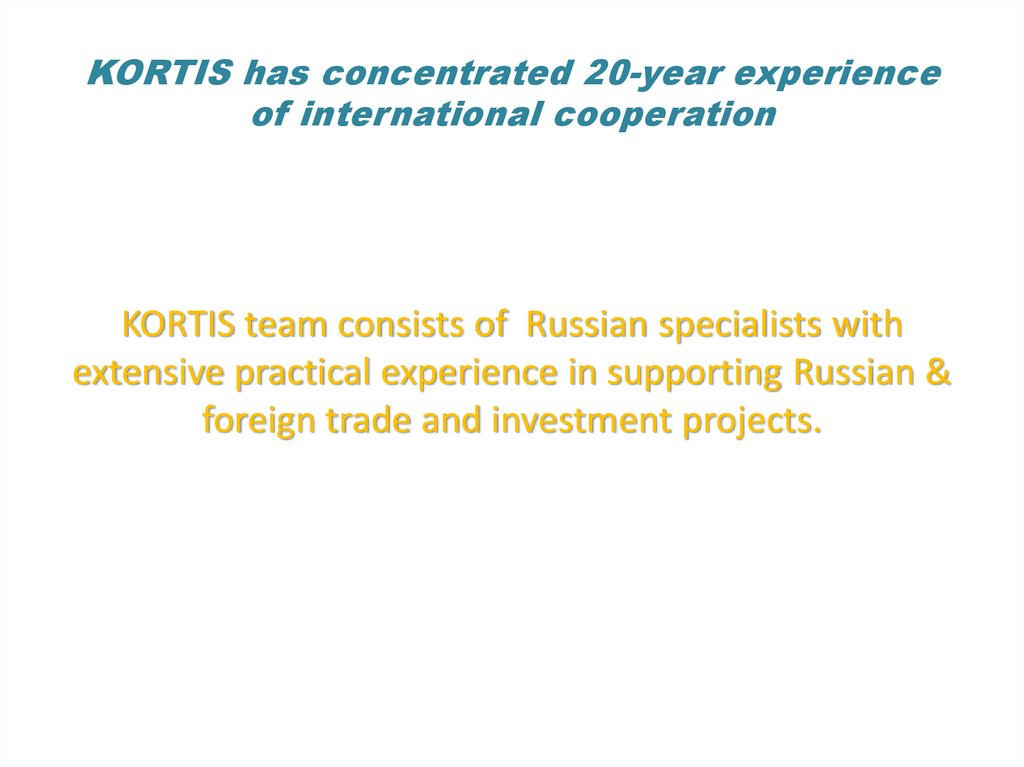 KORTIS has concentrated 20-year experience of international cooperation