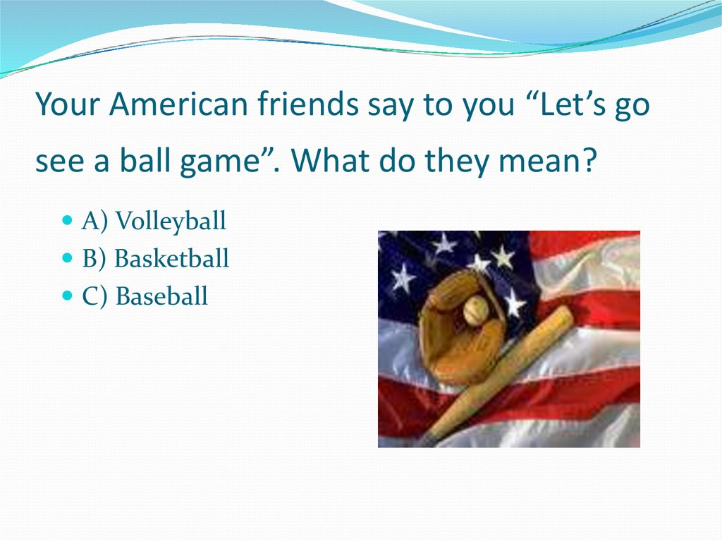 "Your American friends say to you ""Let's go see a ball game"". What do they mean?"