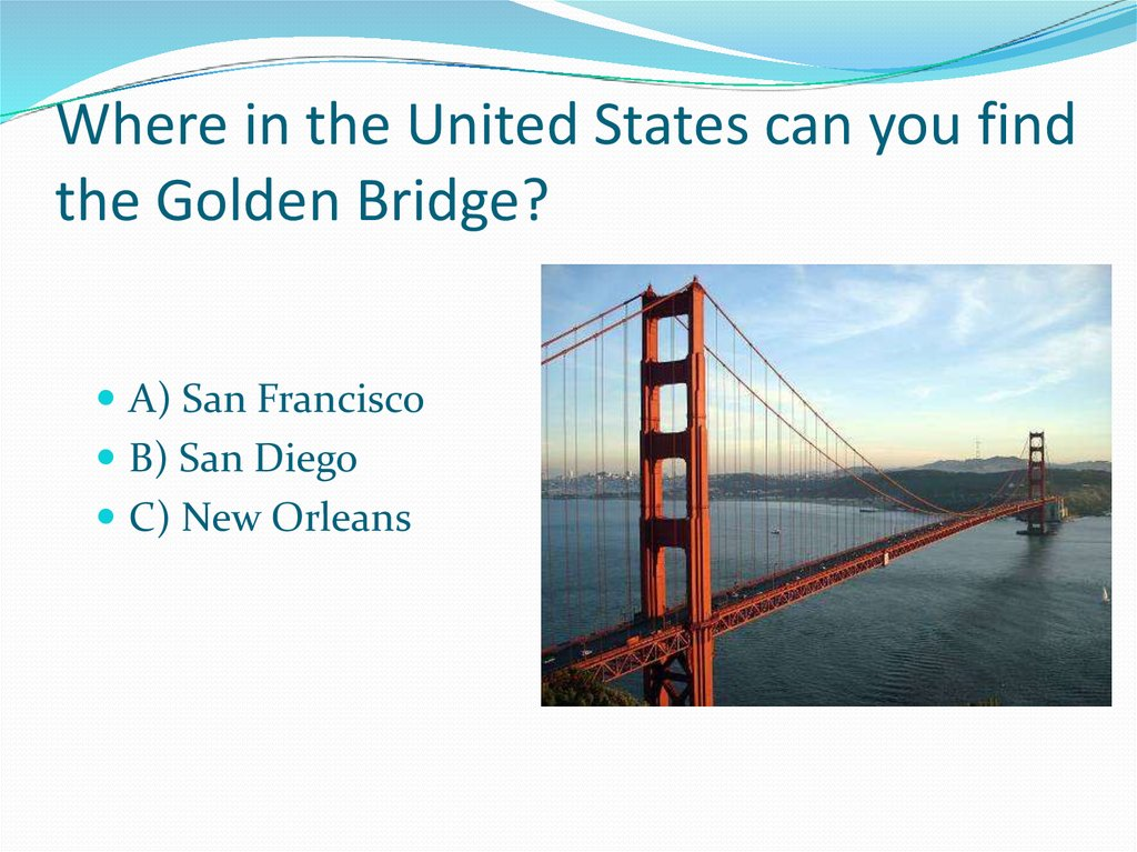 Where in the United States can you find the Golden Bridge?