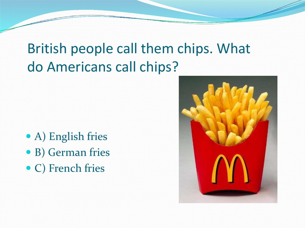 British people call them chips. What do Americans call chips?