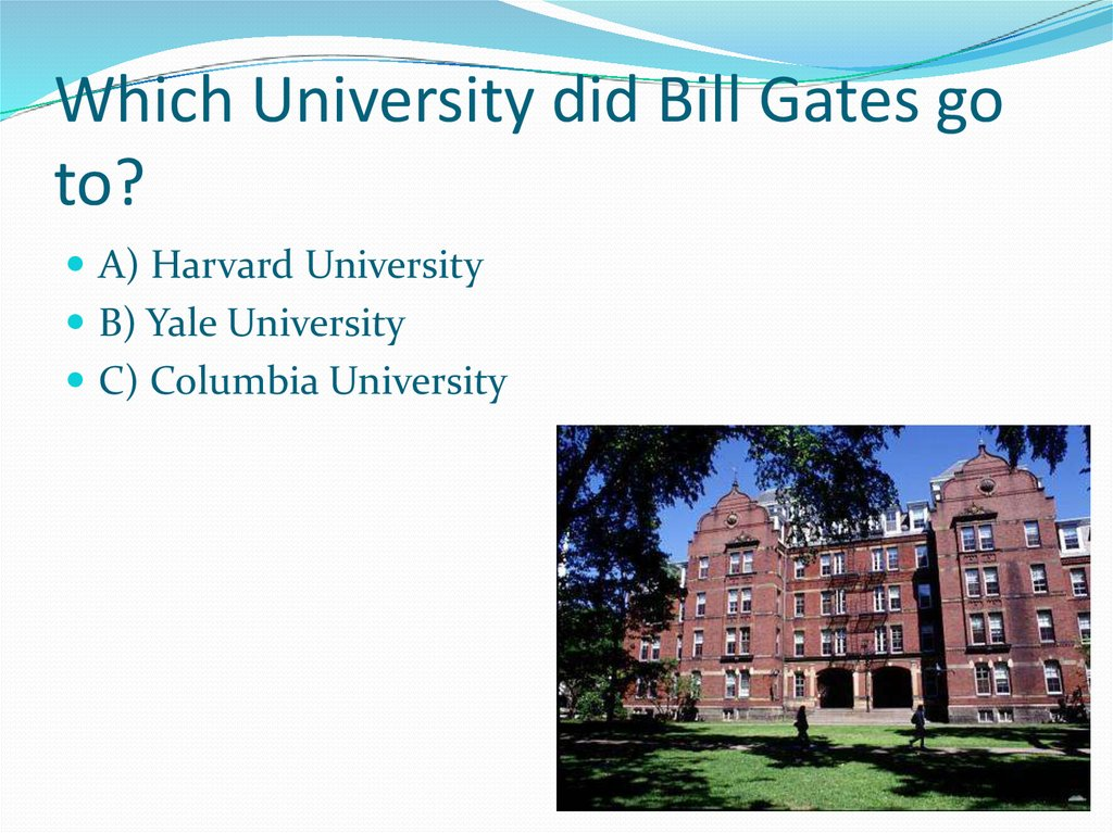 Which University did Bill Gates go to?