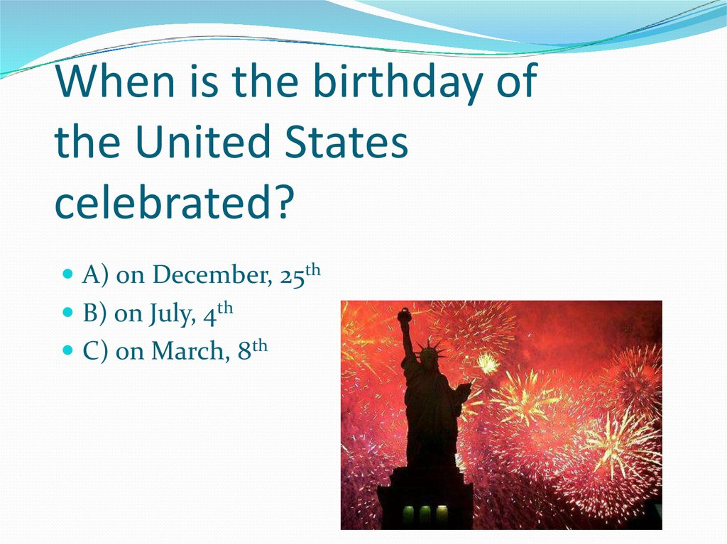 When is the birthday of the United States celebrated?