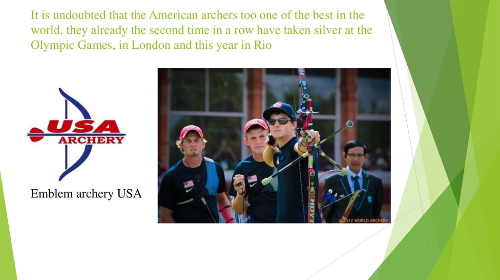 It is undoubted that the American archers too one of the best in the world, they already the second time in a row have taken