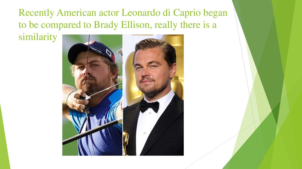 Recently American actor Leonardo di Caprio began to be compared to Brady Ellison, really there is a similarity
