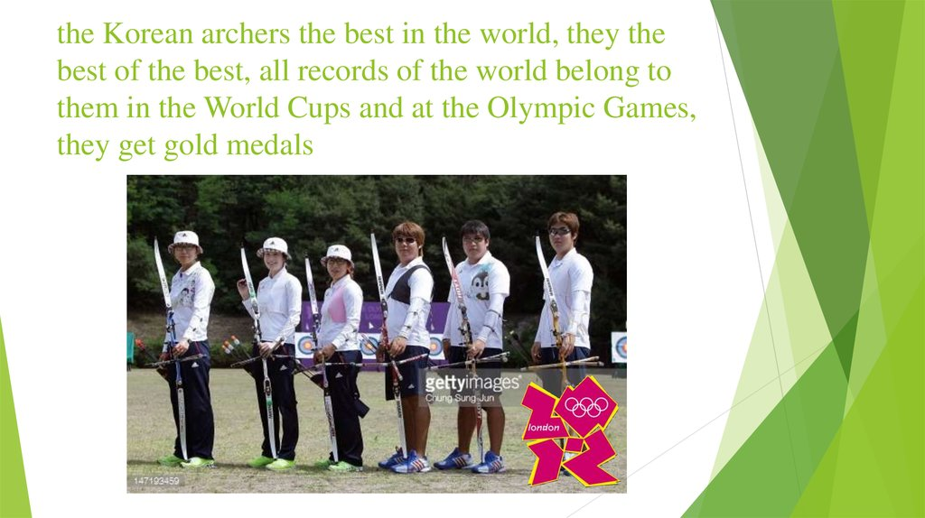 the Korean archers the best in the world, they the best of the best, all records of the world belong to them in the World Cups