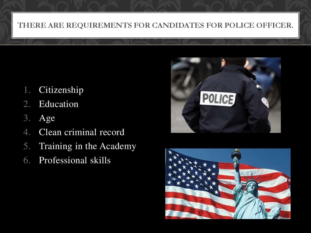 There are requirements for candidates for police officer.