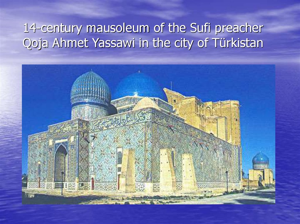 14-century mausoleum of the Sufi preacher Qoja Ahmet Yassawi in the city of Türkistan