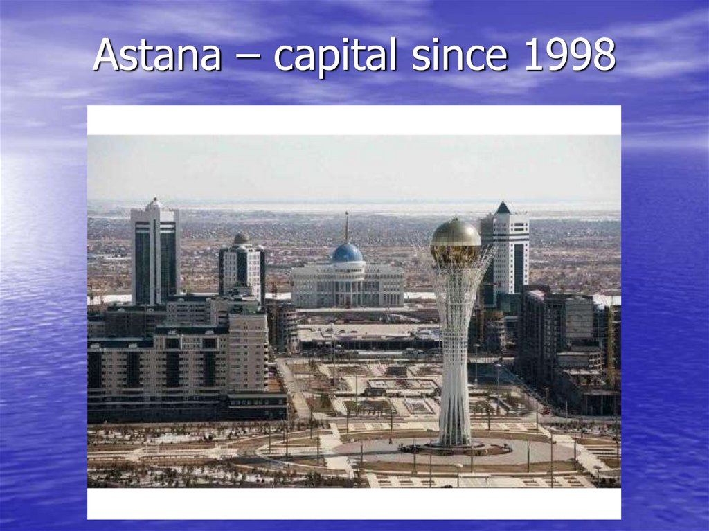 Astana – capital since 1998