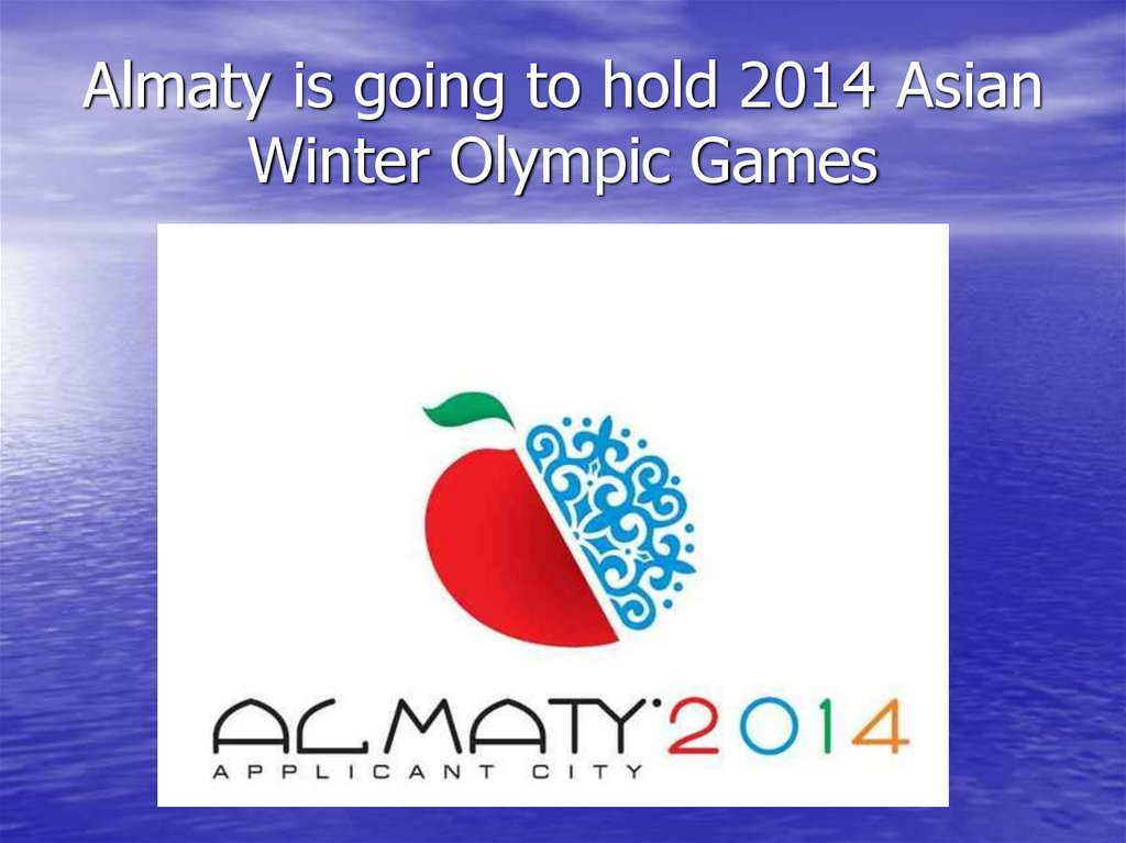 Almaty is going to hold 2014 Asian Winter Olympic Games