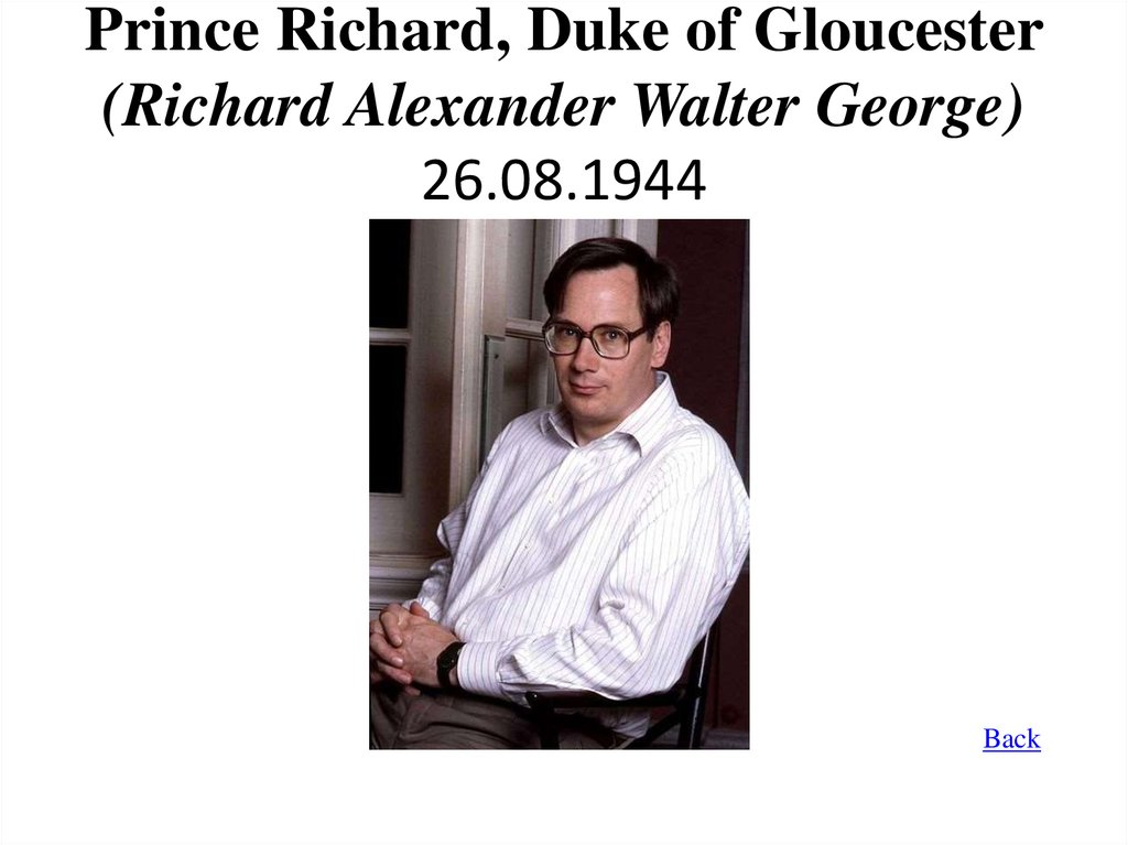 Prince Richard, Duke of Gloucester (Richard Alexander Walter George) 26.08.1944