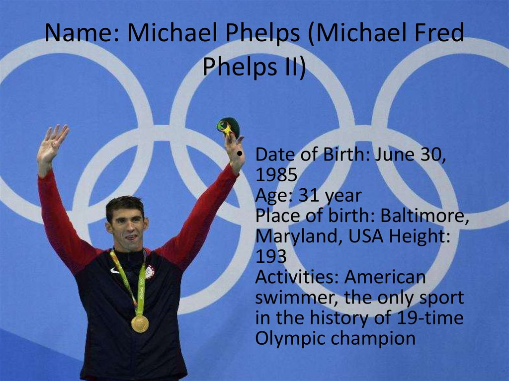 Name: Michael Phelps (Michael Fred Phelps II)