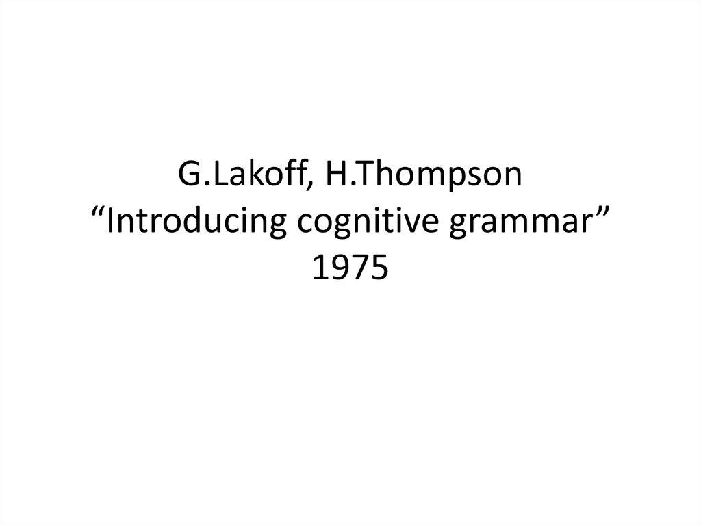 "G.Lakoff, H.Thompson ""Introducing cognitive grammar"" 1975"