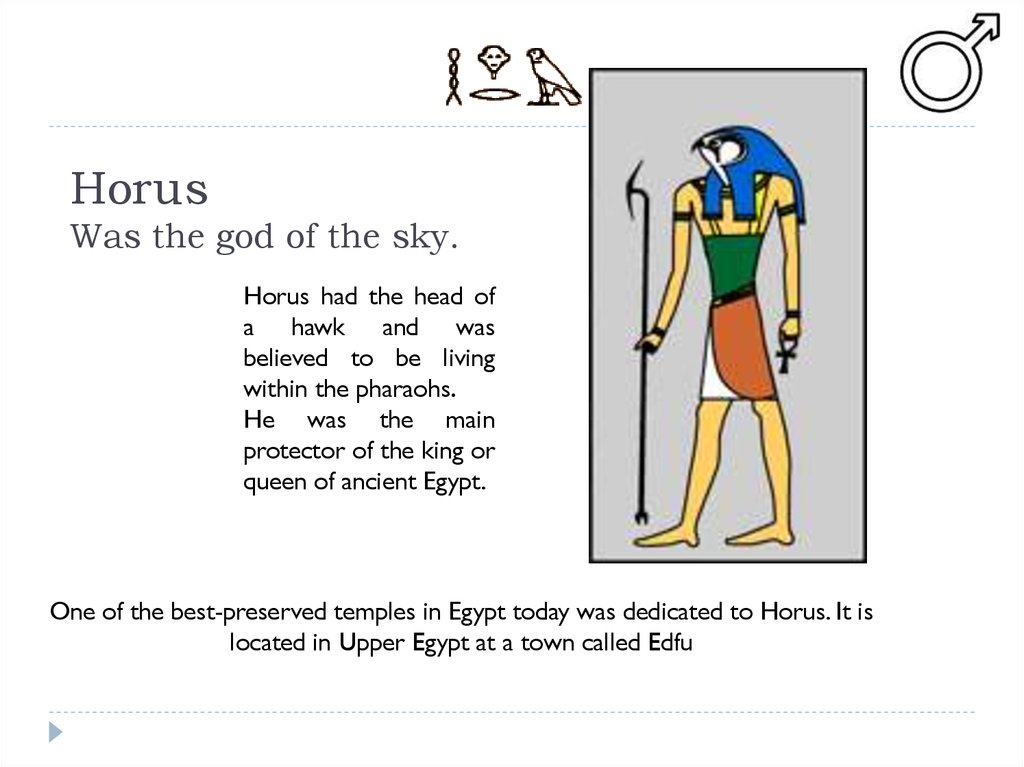 Horus Was the god of the sky.