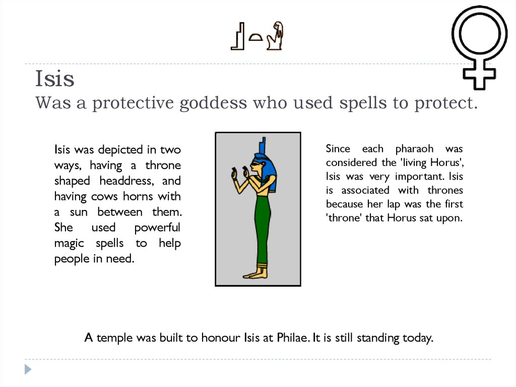 Isis Was a protective goddess who used spells to protect.