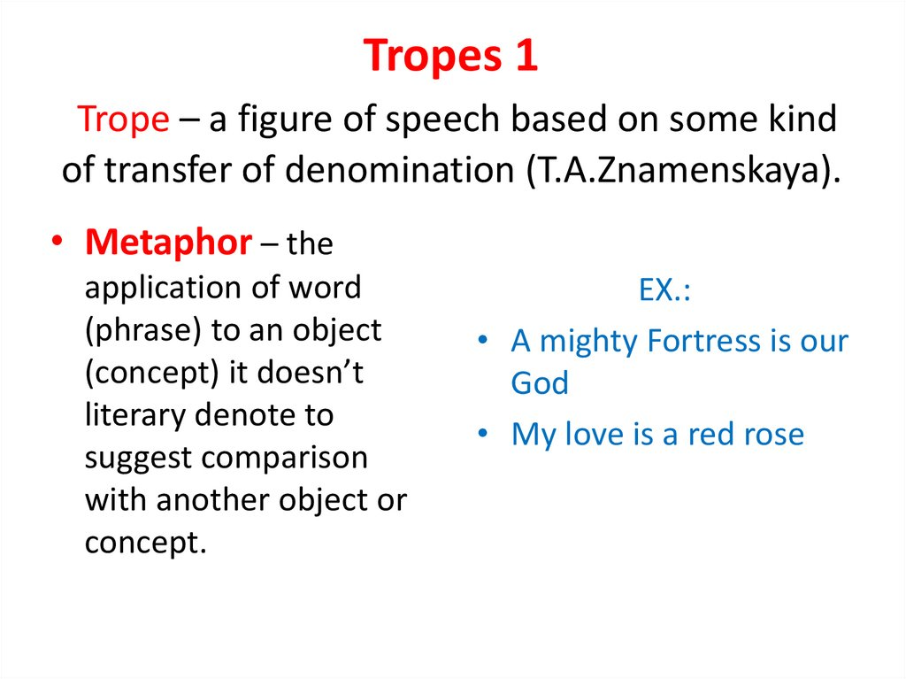 Tropes 1 Trope – a figure of speech based on some kind of transfer of denomination (T.A.Znamenskaya).