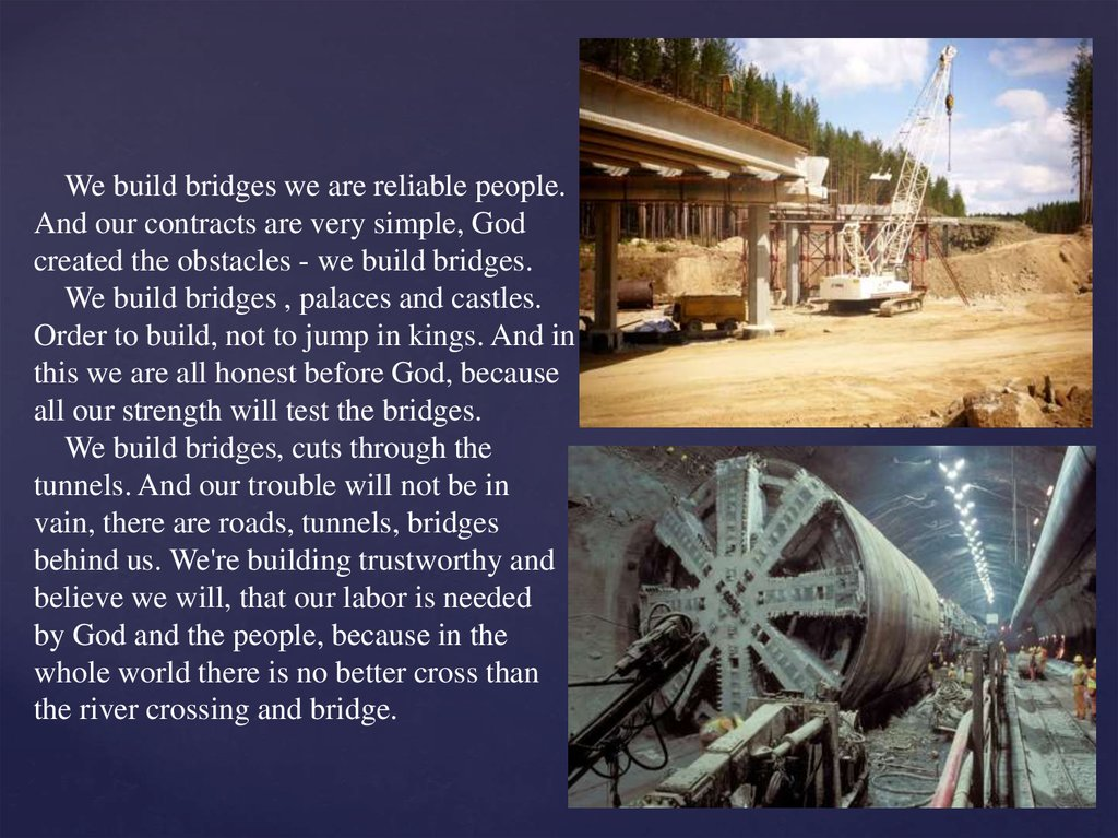 We build bridges we are reliable people. And our contracts are very simple, God created the obstacles - we build bridges. We