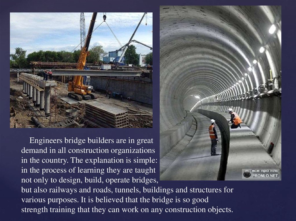 Еngineers bridge builders are in great demand in all construction organizations in the country. The explanation is simple: in