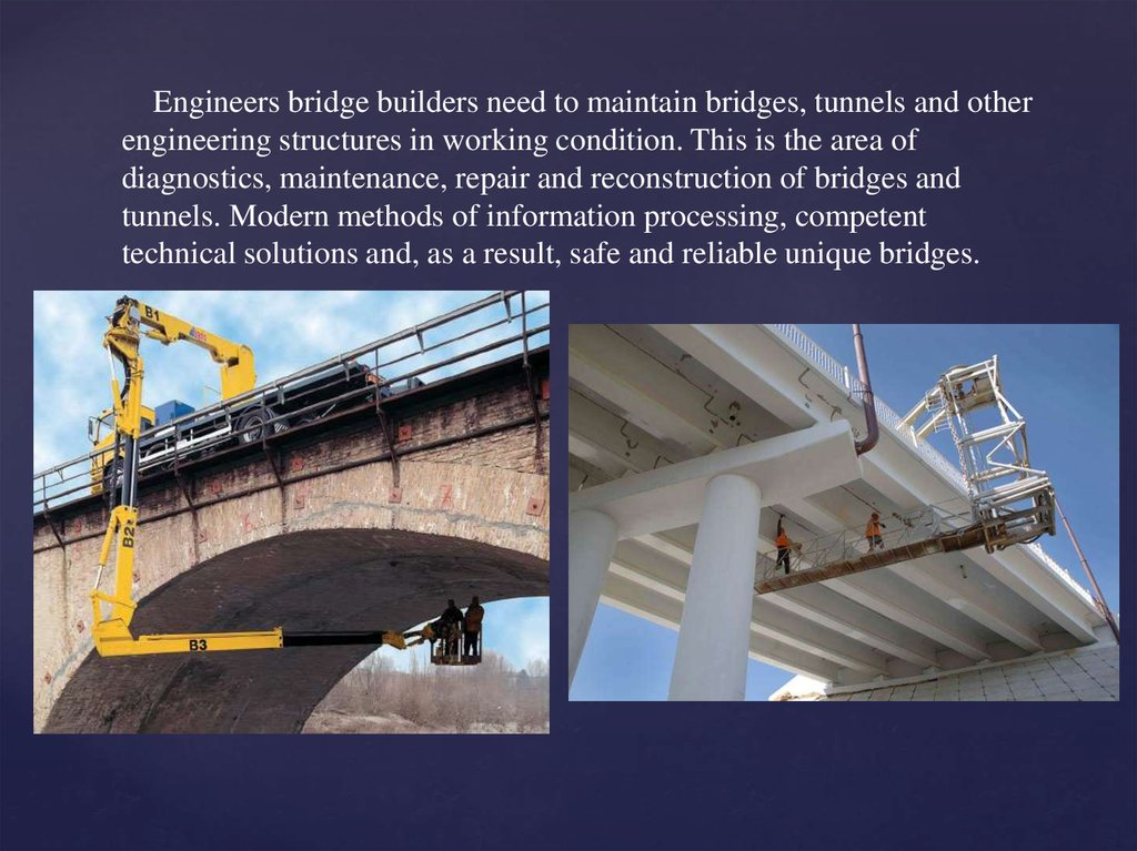 Engineers bridge builders need to maintain bridges, tunnels and other engineering structures in working condition. This is the