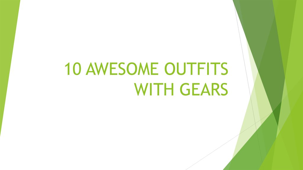 10 AWESOME OUTFITS WITH GEARS
