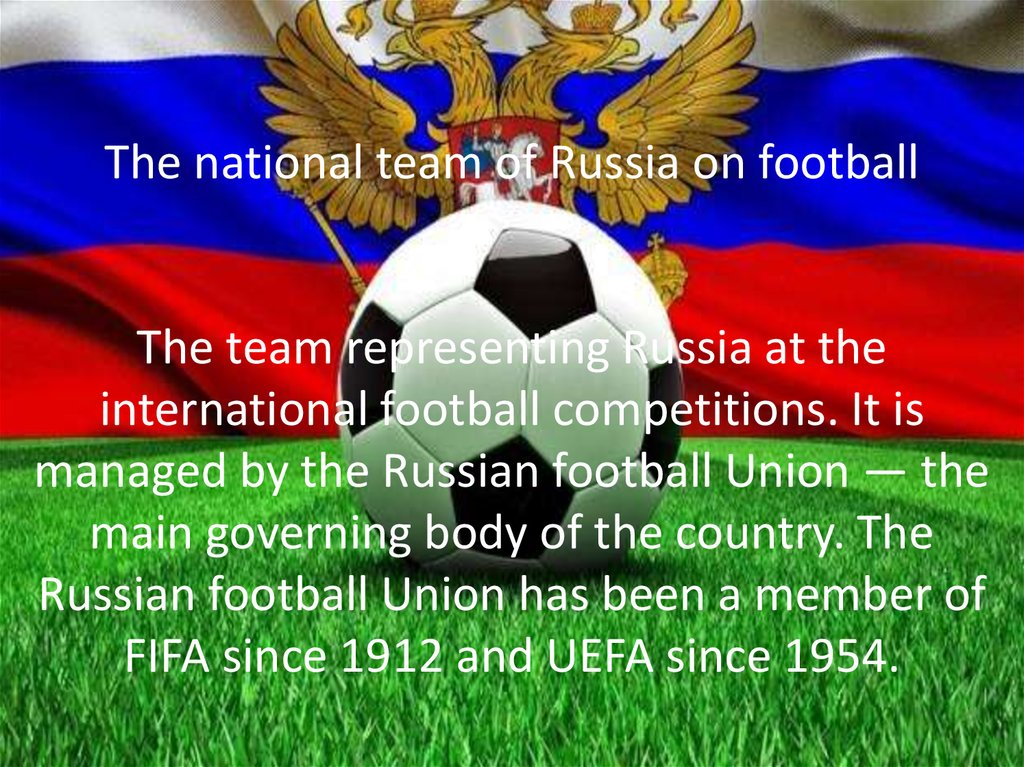 The national team of Russia on football The team representing Russia at the international football competitions. It is managed