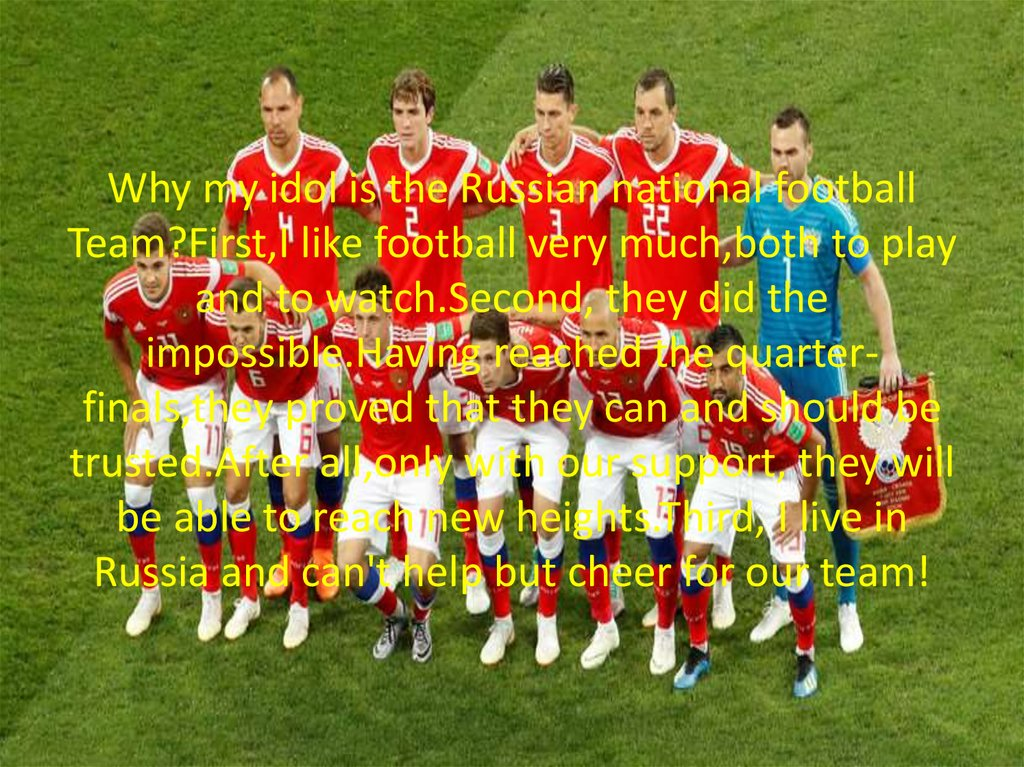Why my idol is the Russian national football Team?First,I like football very much,both to play and to watch.Second, they did
