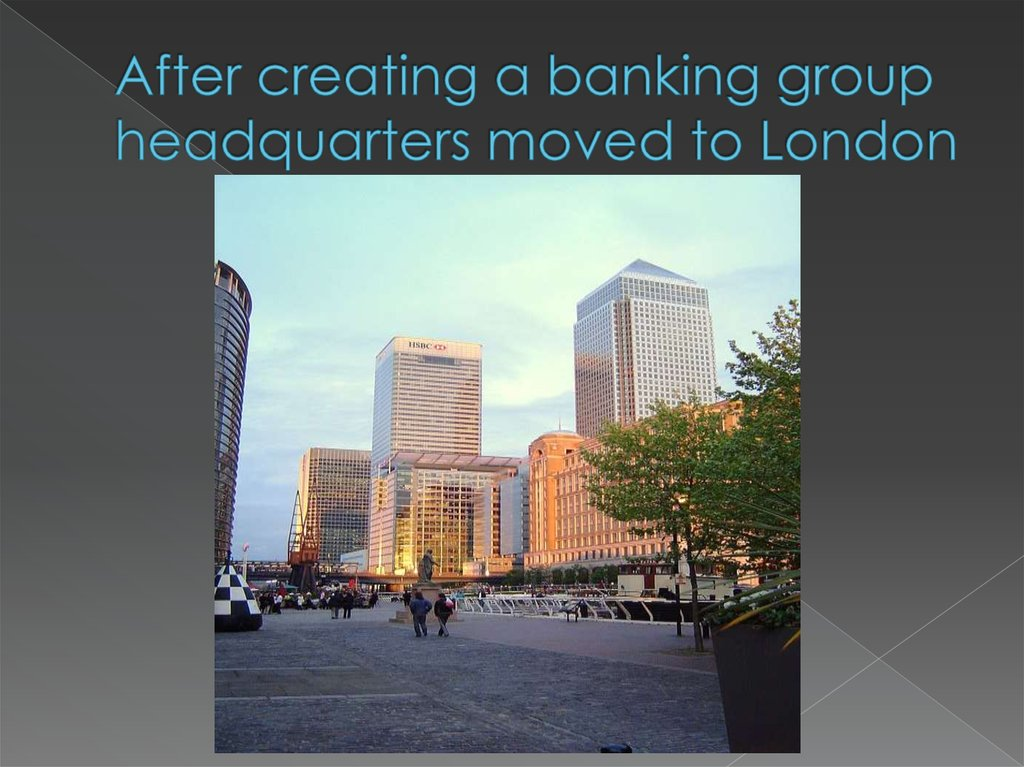 After creating a banking group headquarters moved to London