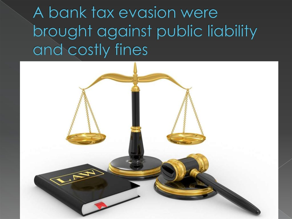 A bank tax evasion were brought against public liability and costly fines