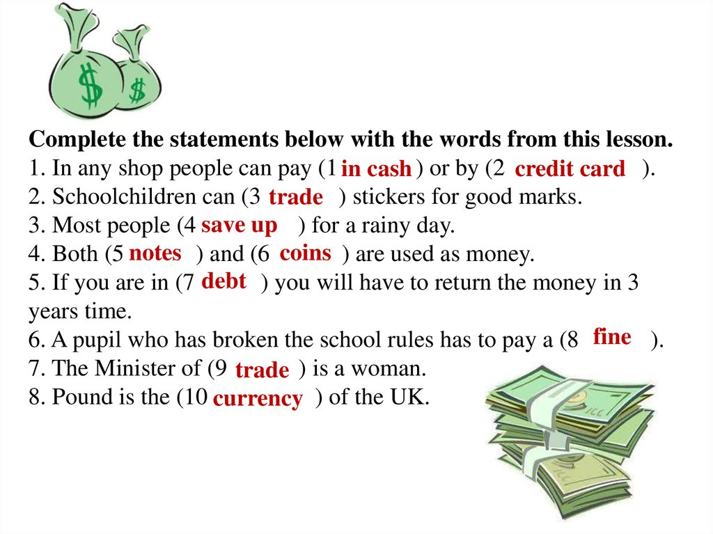 Complete the statements below with the words from this lesson. 1. In any shop people can pay (1 ) or by (2 ). 2. Schoolchildren