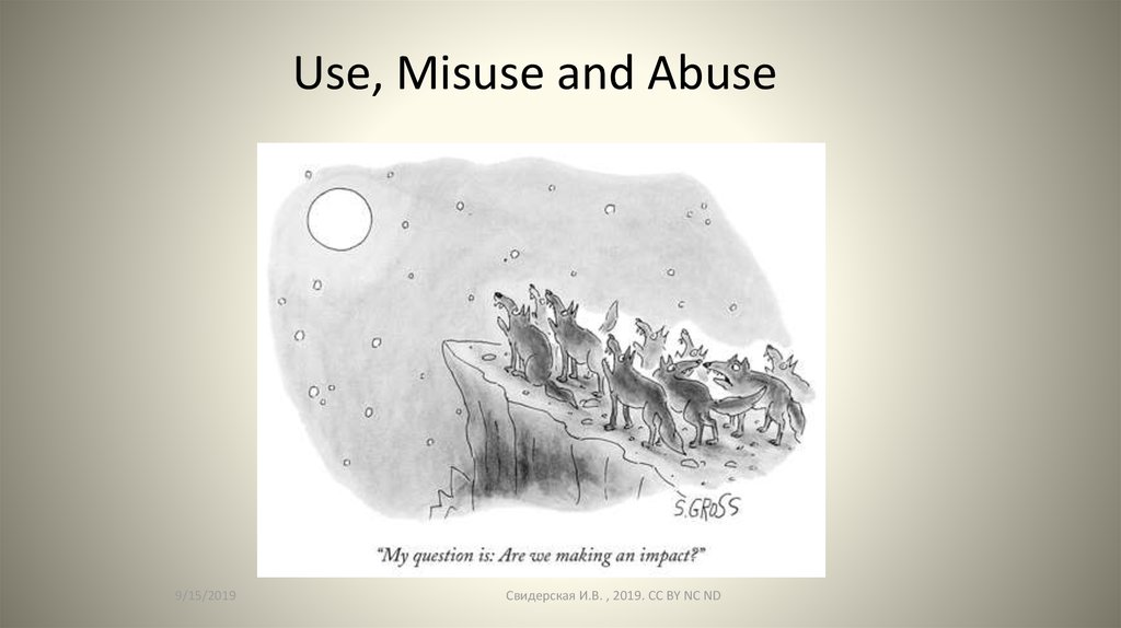 Use, Misuse and Abuse