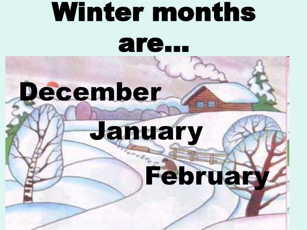 Winter months are…
