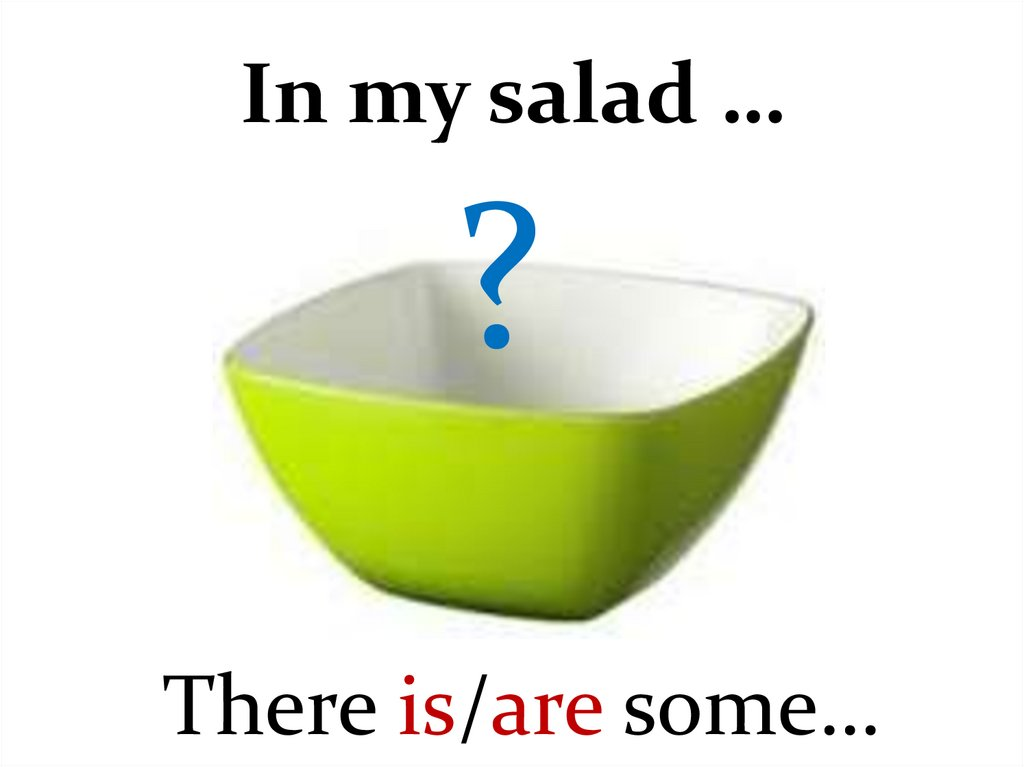 In my salad …