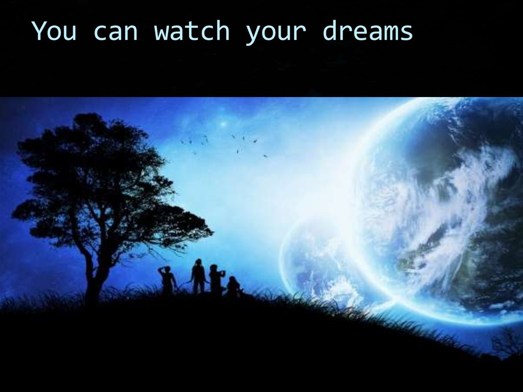 You can watch your dreams