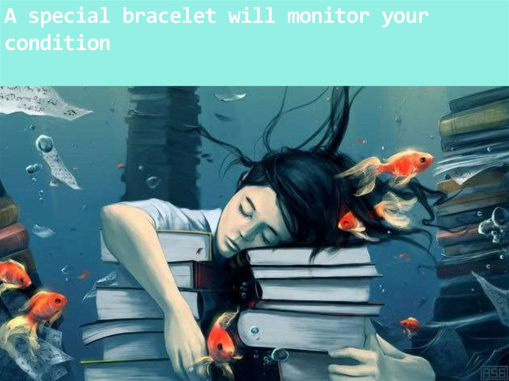 A special bracelet will monitor your condition