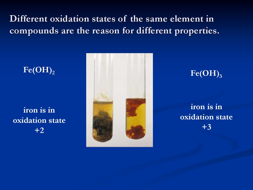 Different oxidation states of the same element in compounds are the reason for different properties.