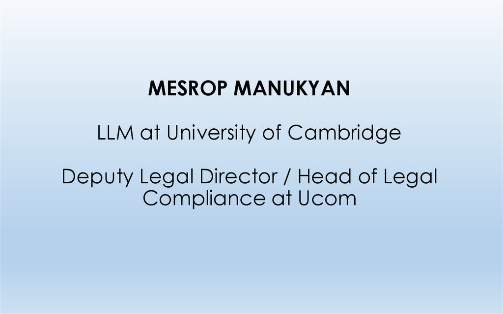 MESROP MANUKYAN LLM at University of Cambridge Deputy Legal Director / Head of Legal Compliance at Ucom