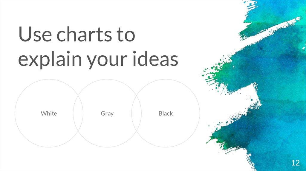 Use charts to explain your ideas