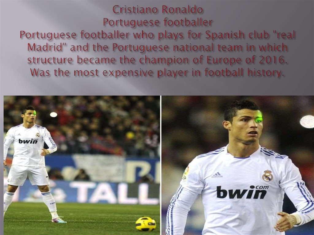 "Cristiano Ronaldo Portuguese footballer Portuguese footballer who plays for Spanish club ""real Madrid"" and the Portuguese"