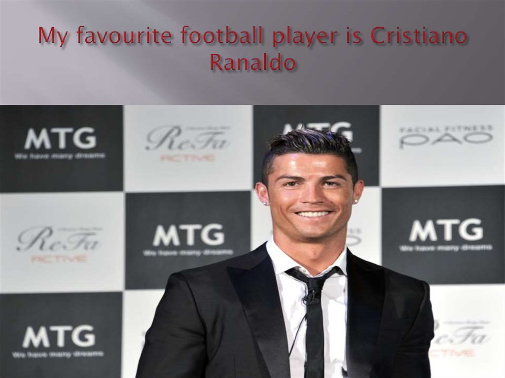 My favourite football player is Cristiano Ranaldo