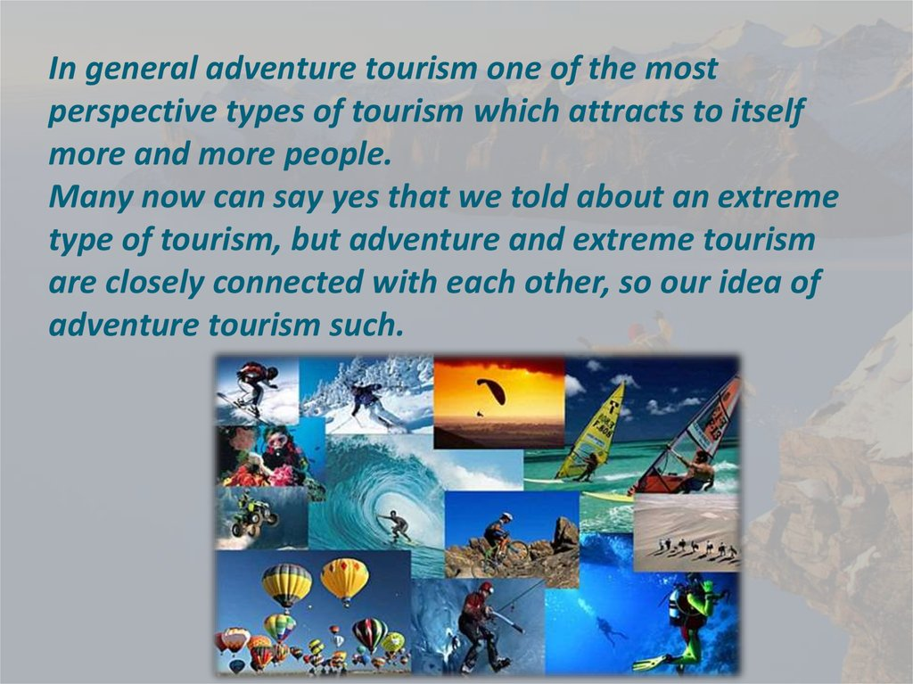In general adventure tourism one of the most perspective types of tourism which attracts to itself more and more people. Many