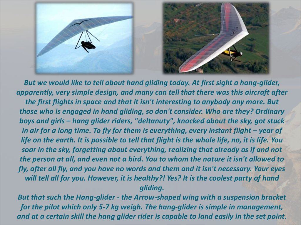 But we would like to tell about hand gliding today. At first sight a hang-glider, apparently, very simple design, and many can