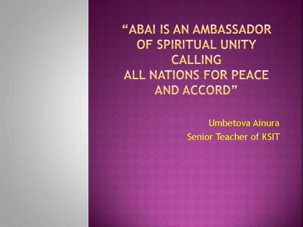 """Abai is an ambassador of spiritual unity calling All nations for peace and accord"""