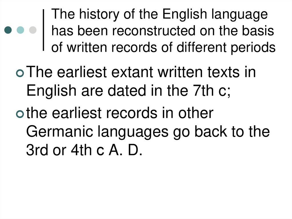 The history of the English language has been reconstructed on the basis of written records of different periods