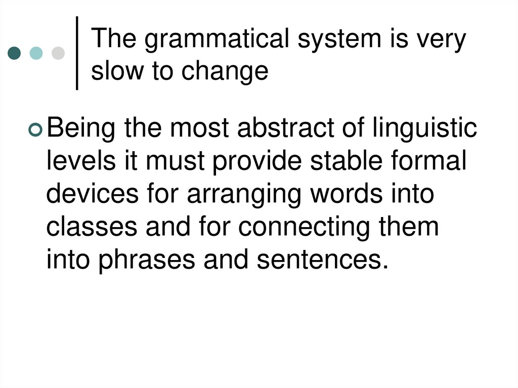 The grammatical system is very slow to change