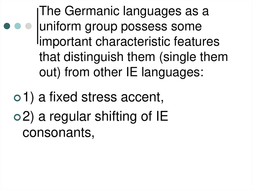 The Germanic languages as a uniform group possess some important characteristic features that distinguish them (single them