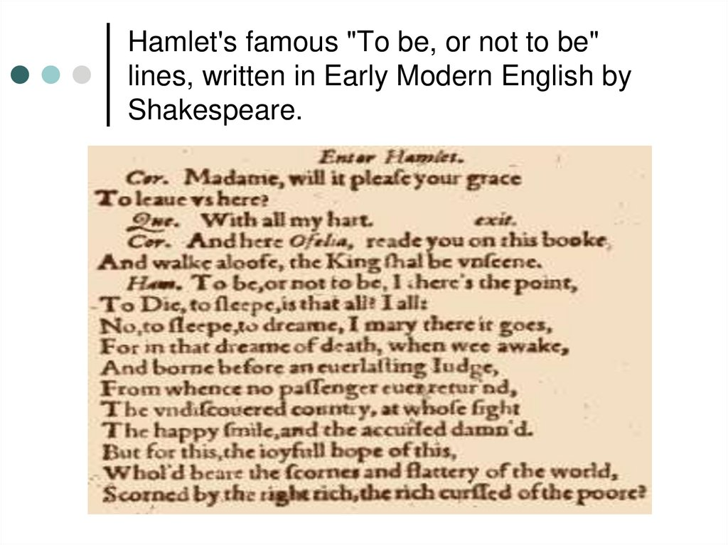 "Hamlet's famous ""To be, or not to be"" lines, written in Early Modern English by Shakespeare."
