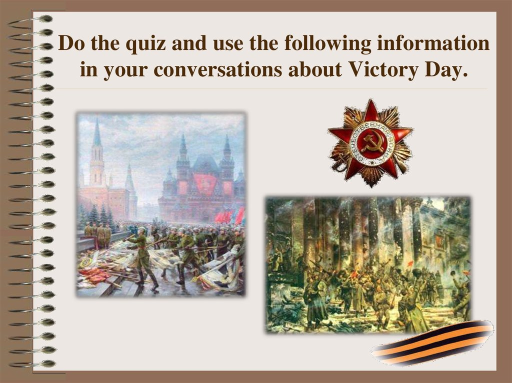 Do the quiz and use the following information in your conversations about Victory Day.