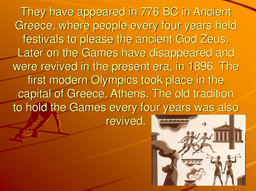 They have appeared in 776 BC in Ancient Greece, where people every four years held festivals to please the ancient God Zeus.