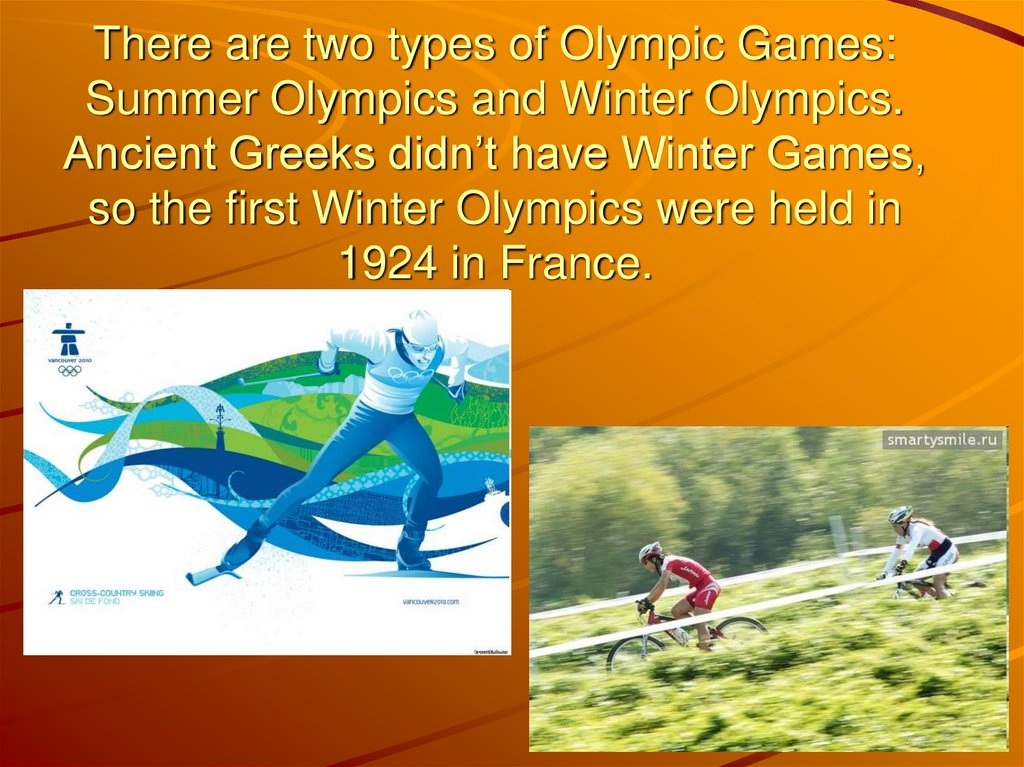 There are two types of Olympic Games: Summer Olympics and Winter Olympics. Ancient Greeks didn't have Winter Games, so the