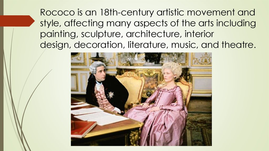 Rococo is an 18th-century artistic movement and style, affecting many aspects of the arts including painting, sculpture,